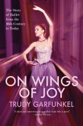 On Wings of Joy The Story of Ballet from the 16th Century to Today Book Review