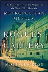 Rogues' Gallery The Secret History of the Moguls and the Money that Made the Metropolitan Museum Book Review