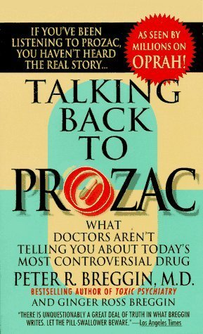 Talking Back to Prozac What Doctors Aren't Telling You about Today's Most Controversial Drug Book Review